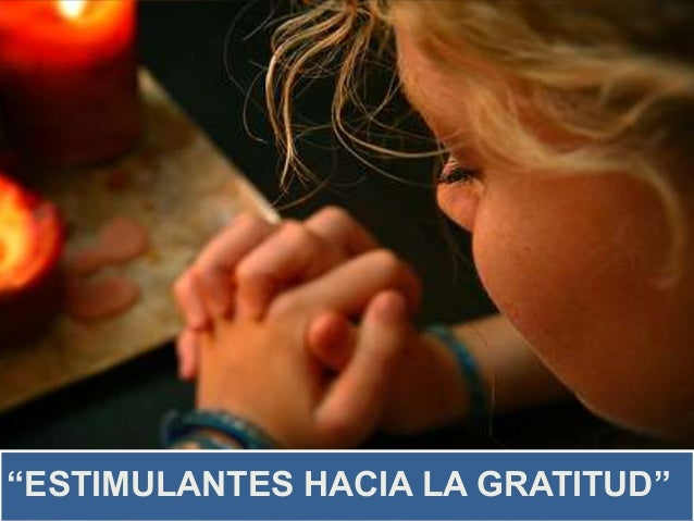 """ESTIMULANTES HACIA LA GRATITUD"""