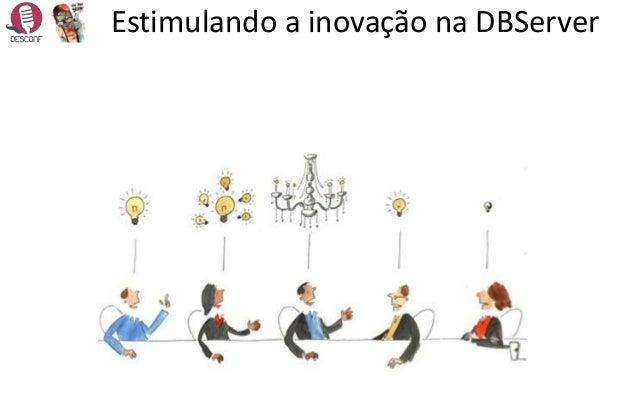Estimulando a inovação na DBServer