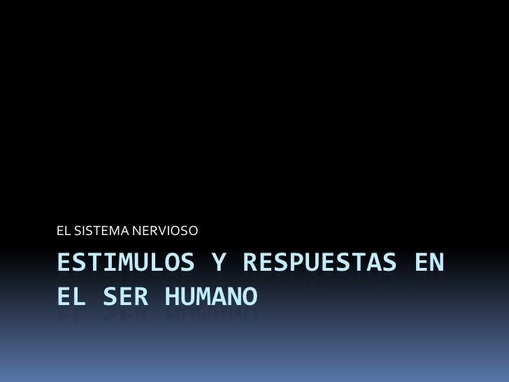 ESTIMULOS Y RESPUESTAS EN EL SER HUMANO<br />EL SISTEMA NERVIOSO<br />