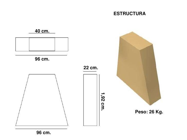 ESTRUCTURA   40 cm.     96 cm.          22 cm.                       1,92 cm.                                     Peso: 26...