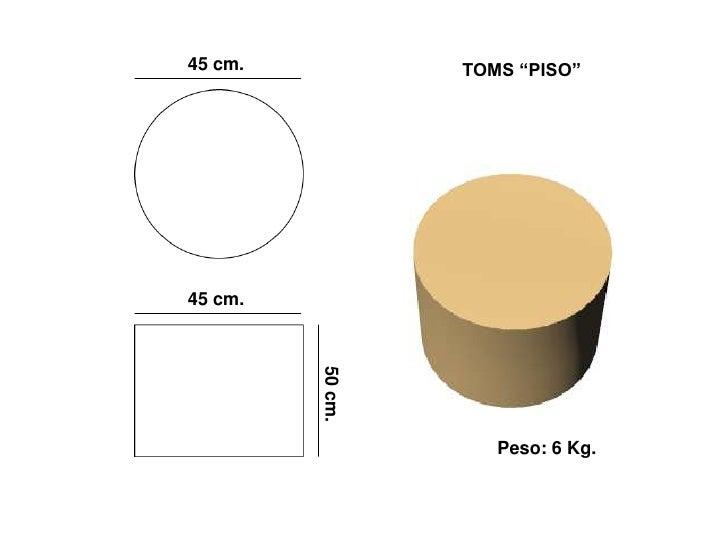 """45 cm.            TOMS """"PISO""""     45 cm.          50 cm.                          Peso: 6 Kg."""