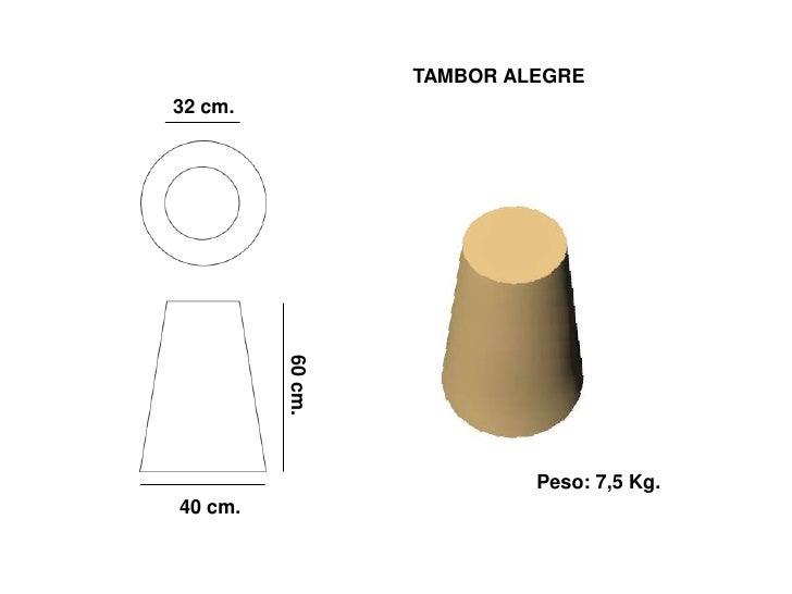 TAMBOR ALEGRE 32 cm.              60 cm.                                Peso: 7,5 Kg. 40 cm.