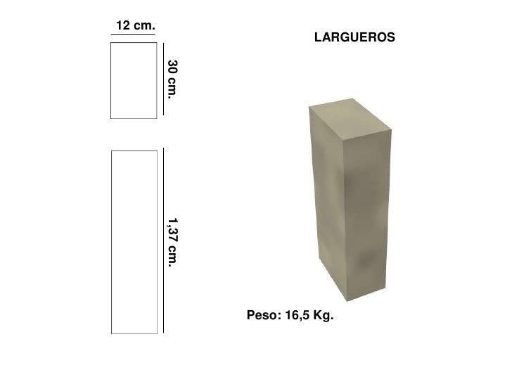12 cm.                               LARGUEROS              30 cm.          1,37 cm.                         Peso: 16,5 Kg.