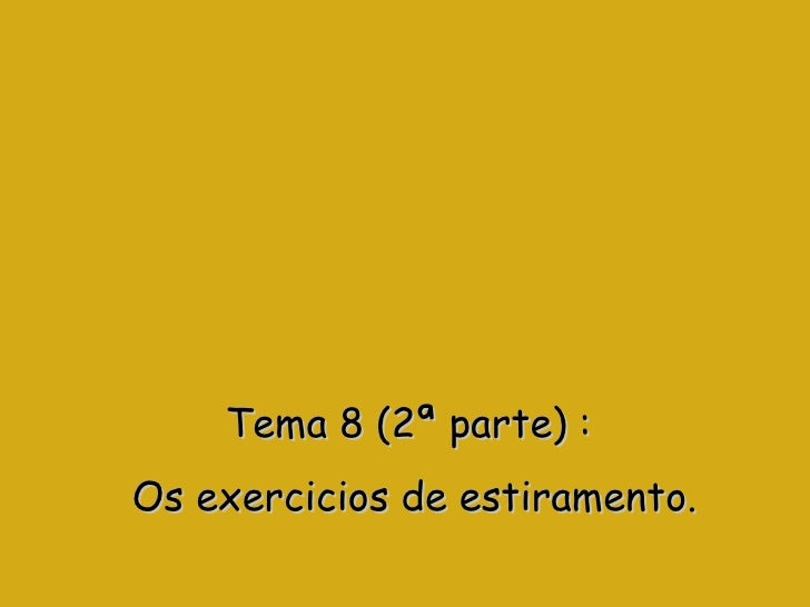 Tema 8 (2ª parte)   :  Os exercicios de estiramento.