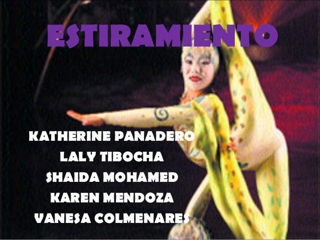 ESTIRAMIENTO KATHERINE PANADERO LALY TIBOCHA SHAIDA MOHAMED KAREN MENDOZA VANESA COLMENARES