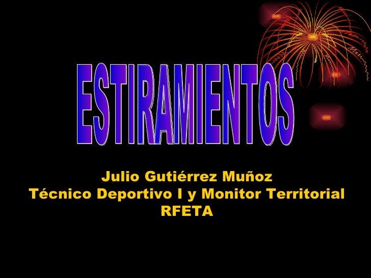 Julio Gutiérrez Muñoz Técnico Deportivo I y Monitor Territorial RFETA ESTIRAMIENTOS