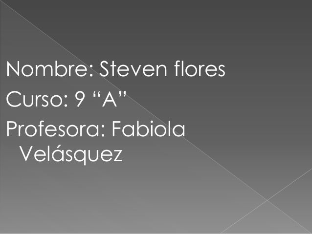 "Nombre: Steven floresCurso: 9 ""A""Profesora: Fabiola Velásquez"