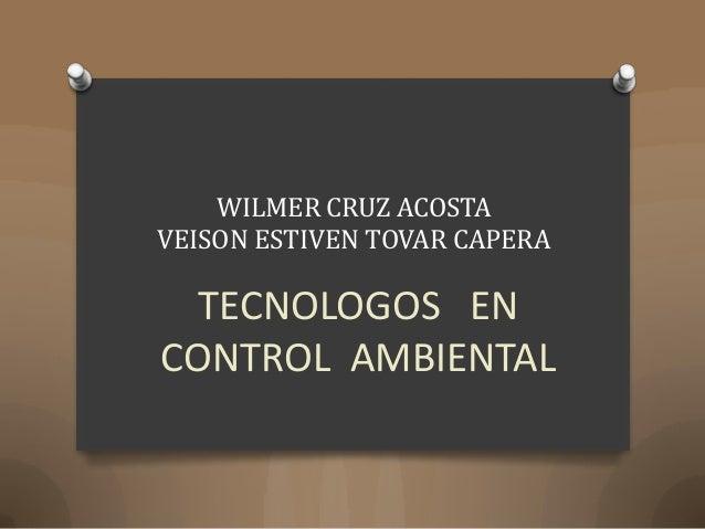 WILMER CRUZ ACOSTA VEISON ESTIVEN TOVAR CAPERA  TECNOLOGOS EN CONTROL AMBIENTAL
