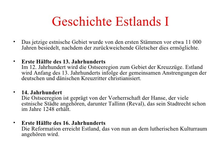 Geschichte Estlands I <ul><li>Das jetzige estnische Gebiet wurde von den ersten Stämmen vor etwa 11000 Jahren besiedelt, ...
