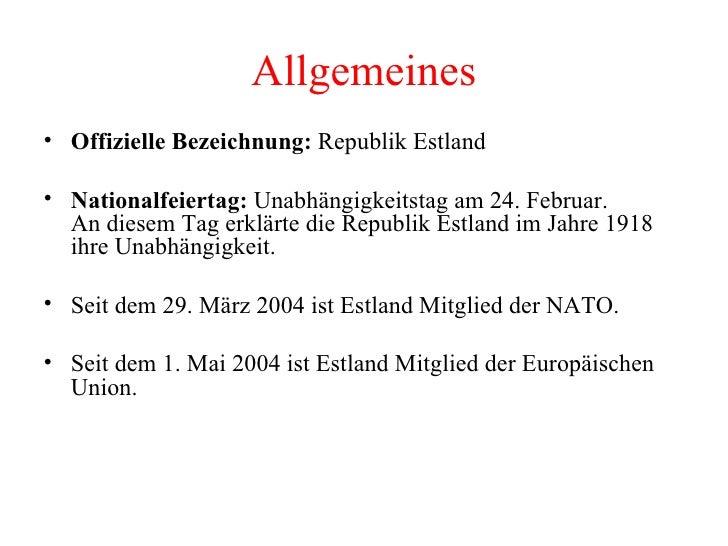 Allgemeines <ul><li>Offizielle Bezeichnung:  Republik Estland  </li></ul><ul><li>Nationalfeiertag:  Unabhängigkeitstag am ...