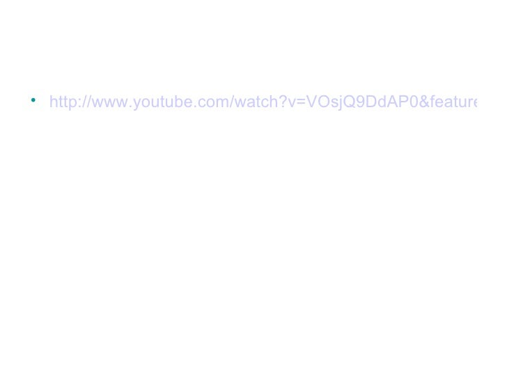 <ul><li>http://www.youtube.com/watch?v=VOsjQ9DdAP0&feature=related </li></ul>