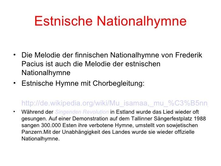 Estnische Nationalhymne <ul><li>Die Melodie der finnischen Nationalhymne von Frederik Pacius ist auch die Melodie der estn...