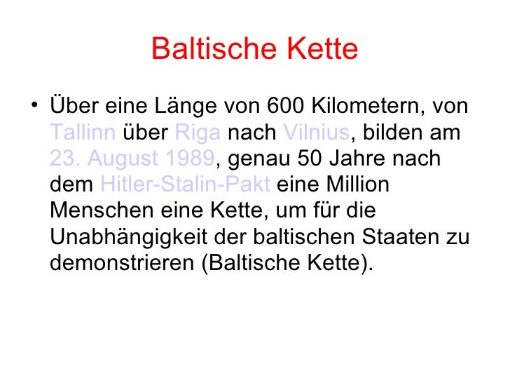 Baltische Kette <ul><li>Über eine Länge von 600 Kilometern, von  Tallinn  über  Riga  nach  Vilnius , bilden am  23. Augus...