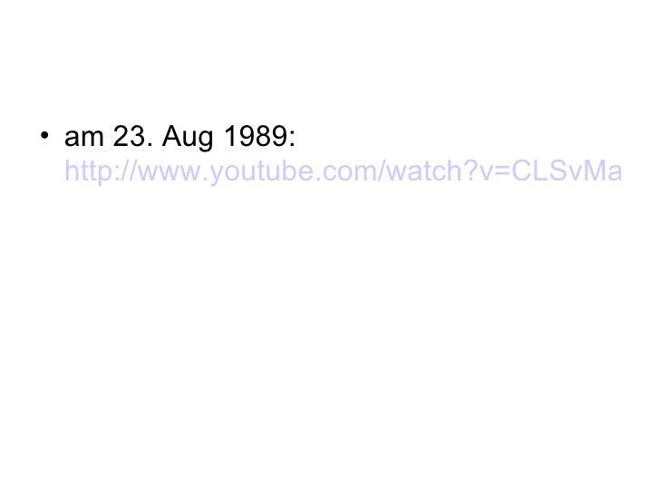 <ul><li>am 23. Aug 1989:  http://www.youtube.com/watch?v=CLSvMas6ibo&eurl=http://www.estlandia.de/videos.html </li></ul>