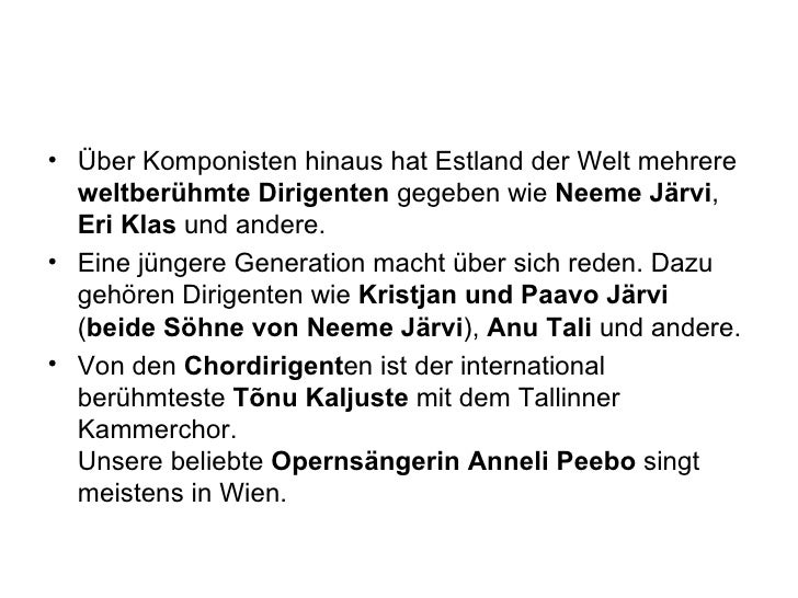 <ul><li>Über Komponisten hinaus hat Estland der Welt mehrere  weltberühmte Dirigenten  gegeben wie  Neeme Järvi ,  Eri Kla...