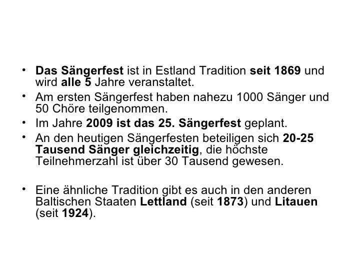 <ul><li>Das Sängerfest  ist in Estland Tradition  seit 1869  und wird  alle 5  Jahre veranstaltet. </li></ul><ul><li>Am er...