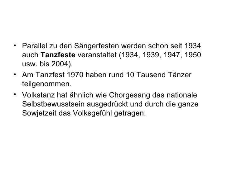 <ul><li>Parallel zu den Sängerfesten werden schon seit 1934 auch  Tanzfeste  veranstaltet (1934, 1939, 1947, 1950 usw. bis...