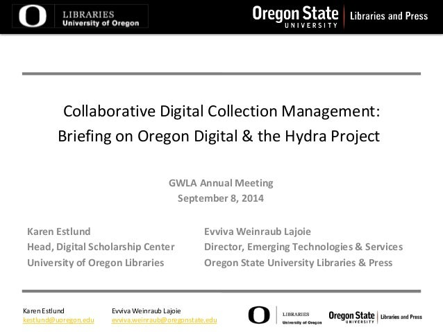 Collaborative Digital Collection Management:  Briefing on Oregon Digital & the Hydra Project  GWLA Annual Meeting  Septemb...