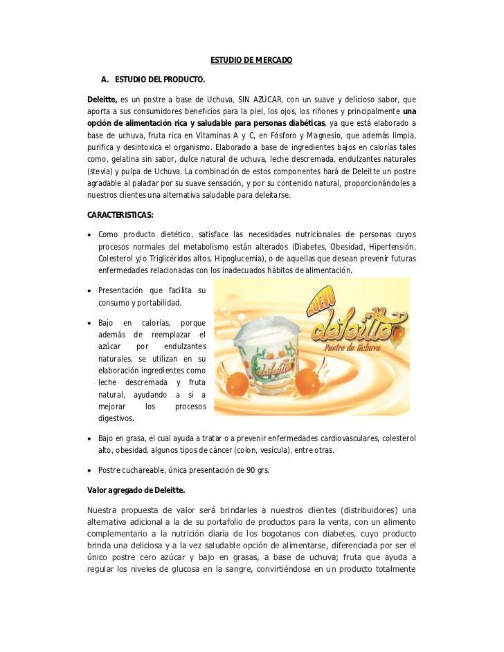 ESTUDIO DE MERCADO   A. ESTUDIO DEL PRODUCTO.Deleitte, es un postre a base de Uchuva, SIN AZÚCAR, con un suave y delicioso...