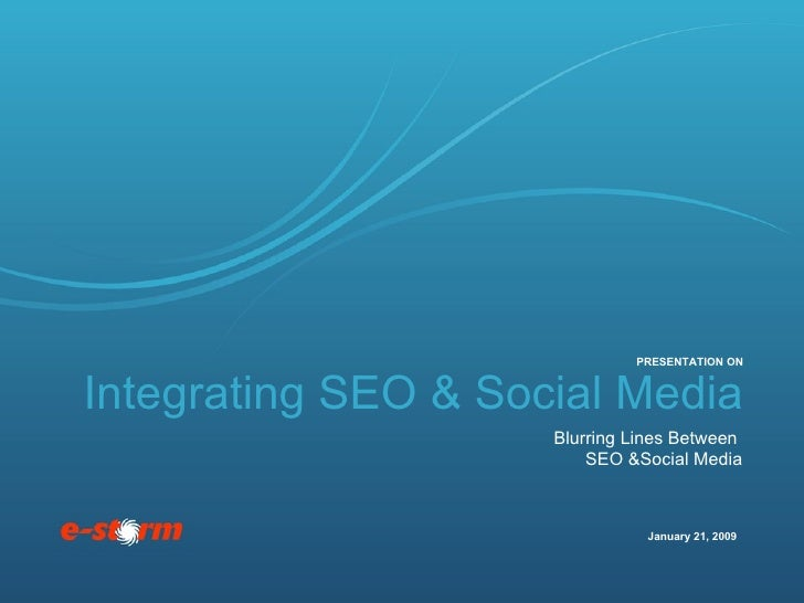 Integrating SEO & Social Media Blurring Lines Between  SEO &Social Media January 21, 2009 PRESENTATION ON