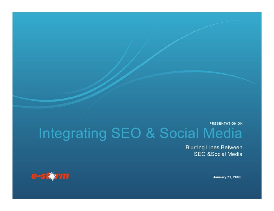 PRESENTATION ON   Integrating SEO & Social Media                      Blurring Lines Between                         SEO &...