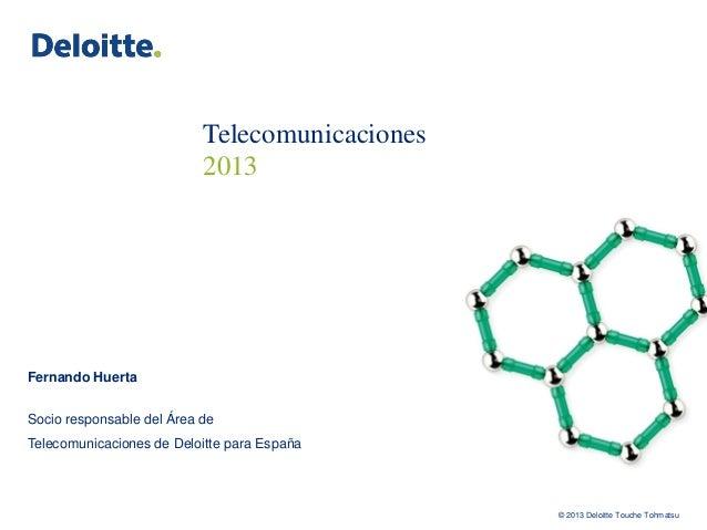 Telecomunicaciones                           2013Fernando HuertaSocio responsable del Área deTelecomunicaciones de Deloitt...