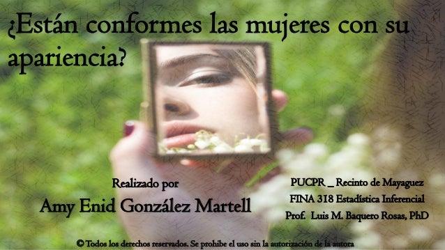 ¿Están conformes las mujeres con su apariencia? PUCPR _ Recinto de Mayaguez FINA 318 Estadística Inferencial Prof. Luis M....