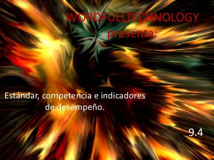 WORDFULLTECHNOLOGY                    presenta:Estándar, competencia e indicadores           de desempeño.                ...