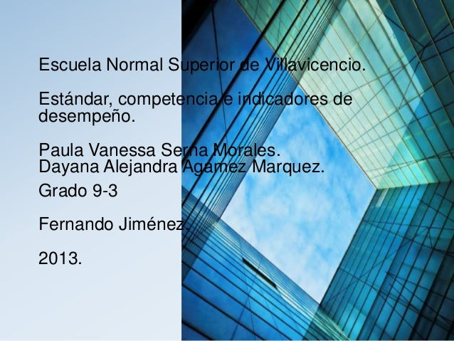 Escuela Normal Superior de Villavicencio.Estándar, competencia e indicadores dedesempeño.Paula Vanessa Serna Morales.Dayan...