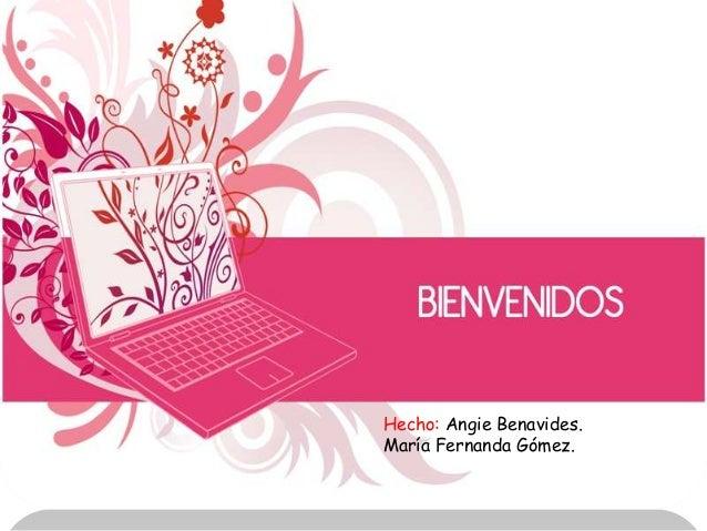 Hecho: Angie Benavides.María Fernanda Gómez.