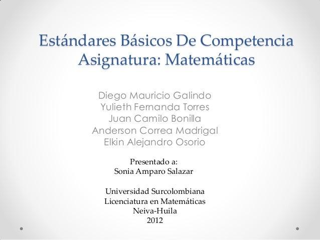 Estándares Básicos De Competencia     Asignatura: Matemáticas       Diego Mauricio Galindo       Yulieth Fernanda Torres  ...