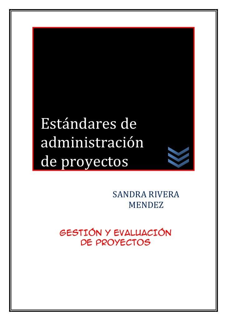 Estándares de administración de proyectosSANDRA RIVERA MENDEZGESTIÓN Y EVALUACIÓN DE PROYECTOS<br />ESTÁNDARES DE ADMINIST...