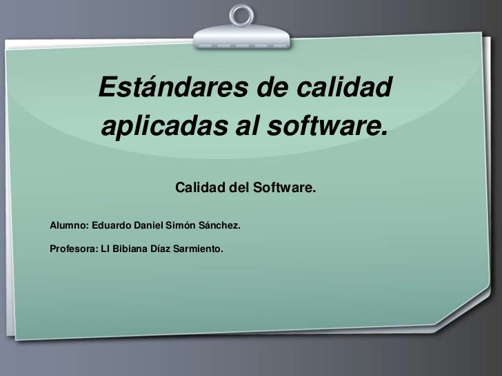 Estándares de calidad aplicadas al software.<br />Calidad del Software.<br />Alumno: Eduardo Daniel Simón Sánchez.<br />Pr...