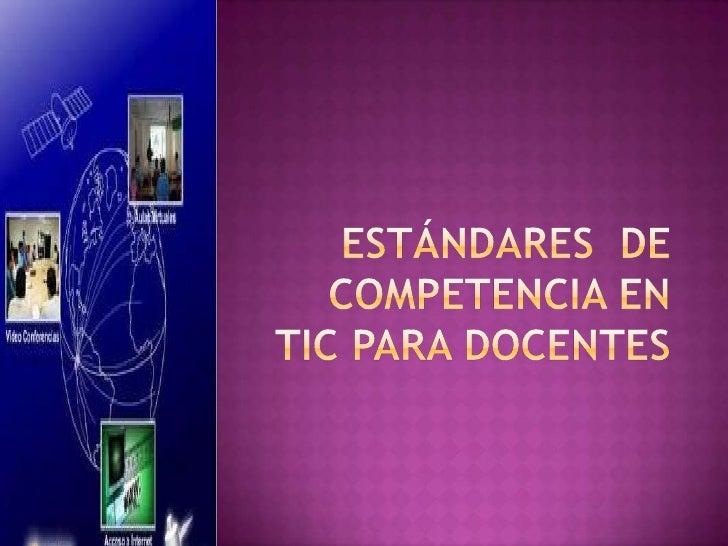 ESTÁNDARES  DE COMPETENCIA EN TIC PARA DOCENTES<br />