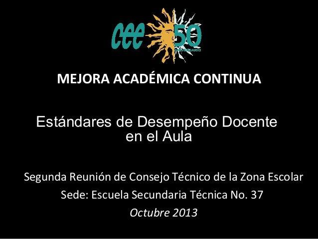 MEJORA ACADÉMICA CONTINUA Estándares de Desempeño Docente en el Aula Segunda Reunión de Consejo Técnico de la Zona Escolar...