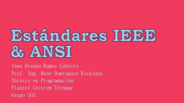 Alma Brenda Ramos Cabrera Prof. Ing. René Domínguez Escalona Técnico en Programación Plantel Cecytem Tecámac Grupo 503