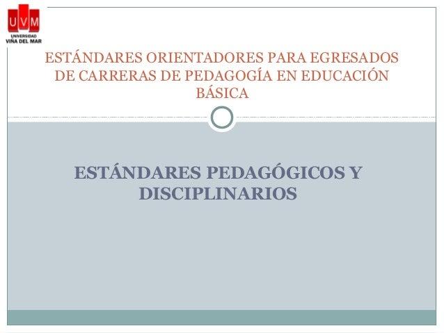 ESTÁNDARES PEDAGÓGICOS Y DISCIPLINARIOS ESTÁNDARES ORIENTADORES PARA EGRESADOS DE CARRERAS DE PEDAGOGÍA EN EDUCACIÓN BÁSICA