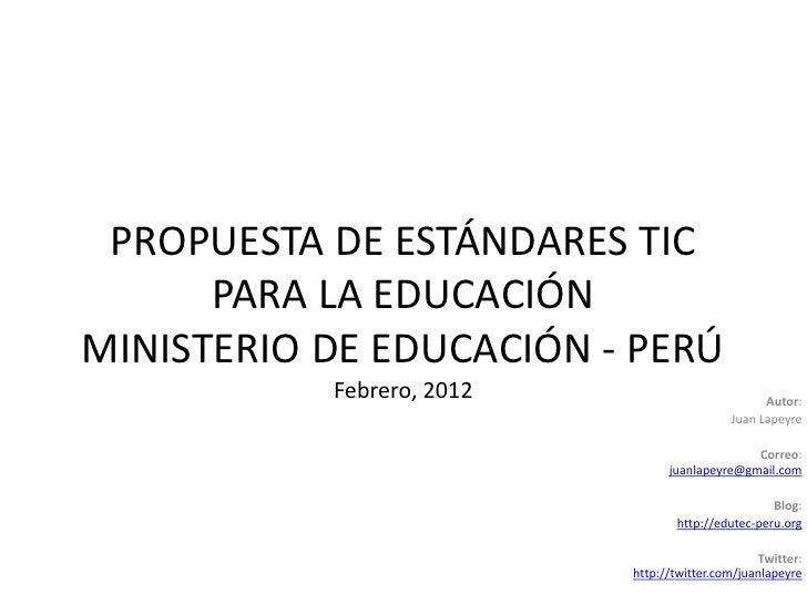 PROPUESTA DE ESTÁNDARES TIC      PARA LA EDUCACIÓNMINISTERIO DE EDUCACIÓN - PERÚ           Febrero, 2012                  ...