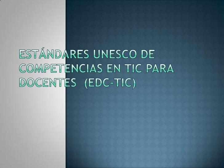 Estándares UNESCO de Competencias en TIC para Docentes  (EDC-TIC)  <br />