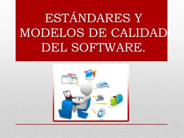 ESTÁNDARES Y MODELOS DE CALIDAD DEL SOFTWARE.
