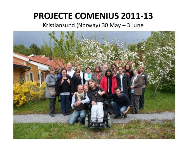PROJECTE COMENIUS 2011-13 Kristiansund (Norway) 30 May – 3 June