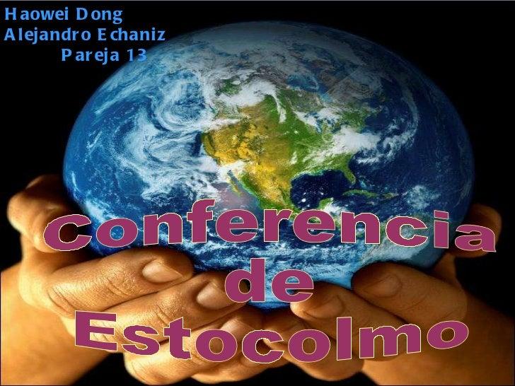 Conferencia de Estocolmo Haowei Dong Alejandro Echaniz  Pareja 13