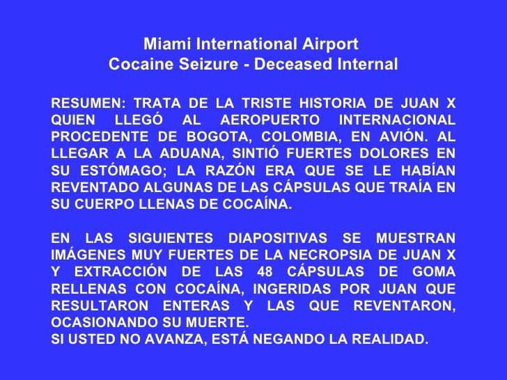 Miami International Airport  Cocaine Seizure - Deceased Internal RESUMEN: TRATA DE LA TRISTE HISTORIA DE JUAN X QUIEN LLEG...