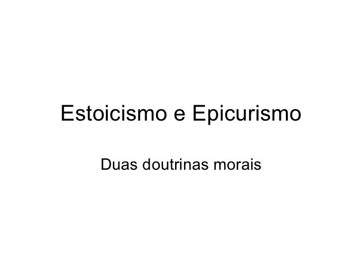 Estoicismo e Epicurismo Duas doutrinas morais