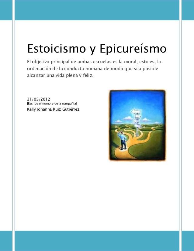 Estoicismo y EpicureísmoEl objetivo principal de ambas escuelas es la moral; esto es, laordenación de la conducta humana d...