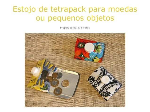 Estojo de tetrapack para moedas ou pequenos objetos Preparado por Cris Turek