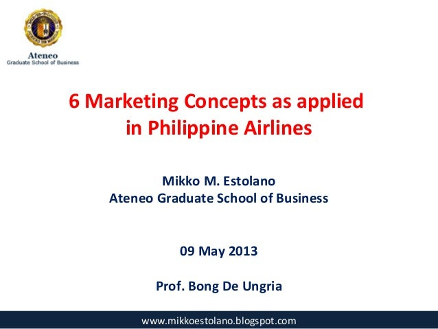 6 Marketing Concepts as appliedin Philippine AirlinesMikko M. EstolanoAteneo Graduate School of Business09 May 2013Prof. B...