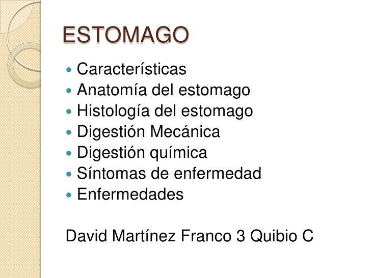 ESTOMAGO Características Anatomía del estomago Histología del estomago Digestión Mecánica Digestión química Síntomas...