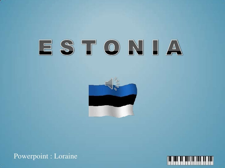 E S T O N I A<br />Powerpoint : Loraine<br />