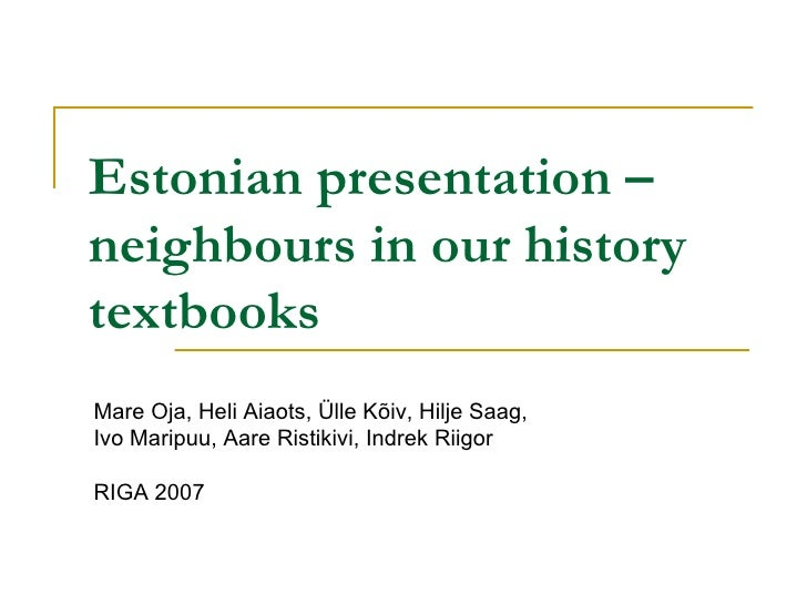 Estonian presentation – neighbours in our history textbooks Mare Oja, Heli Aiaots, Ülle Kõiv, Hilje Saag,  Ivo Maripuu, Aa...